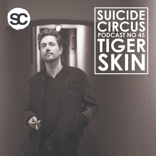 Suicide Circus Podcast 45 : TIGERSKIN