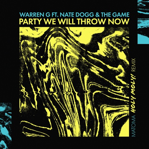 Warren G ft. Nate Dogg & The Game - Party We Will Throw Now! (Matoma Holy Moly! Remix)
