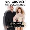 Suat Ateşdağlı feat. Gökçe Kırgız - Büyük Soru [Emre Çağlar Remix 2019]