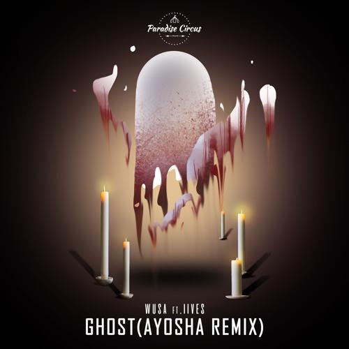 WUSA - Ghost (Feat. IIVES)(Ayosha Remix)