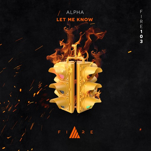🔥👨🏼‍🚒FIRE103// ALPHA- Let Me Know [FREE DOWNLOAD]
