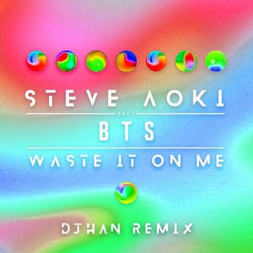 Steve Aoki Waste It On Me Feat Bts Djhan Remix By Djhan On