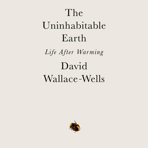 The Uninhabitable Earth by David Wallace-Wells, read by David Wallace-Wells