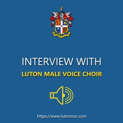 University of Bedfordshire Radio interview with The Luton Male Voice Choir
