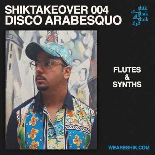 #SHIKTAKEOVER 004 / Disco Arabesquo