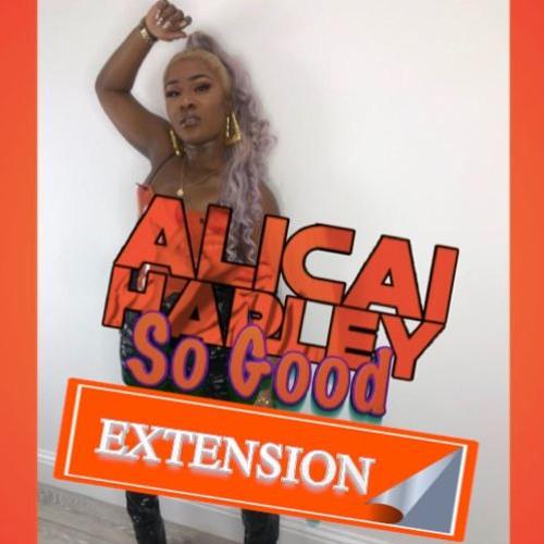 Alicai Harley - So Good Freestyle [Extension]