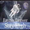 Download STAY HIGH - Eayzie, Drawer Mp3