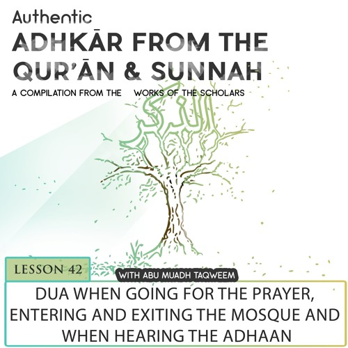 Lesson 42 Dua When Going For The Prayer, Entering And Exiting The Mosque And When Hearing The Adhaan