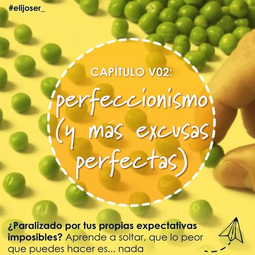Perfeccionismo y otras excusas perfectas