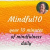 Mindful10 Daily Meditation #30 My Life is my Message