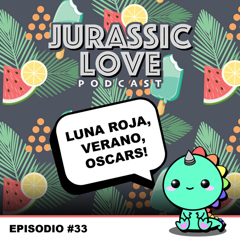 #33 - Luna Roja, Verano y Oscars! ☀️