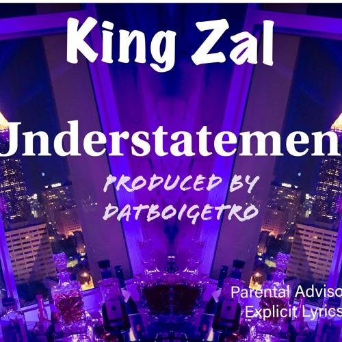 King Zal-Understatement (Prod by DatBoiGetro)