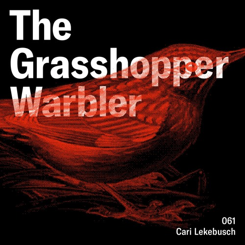 Heron presents: The Grasshopper Warbler 061 w/ Cari Lekebusch