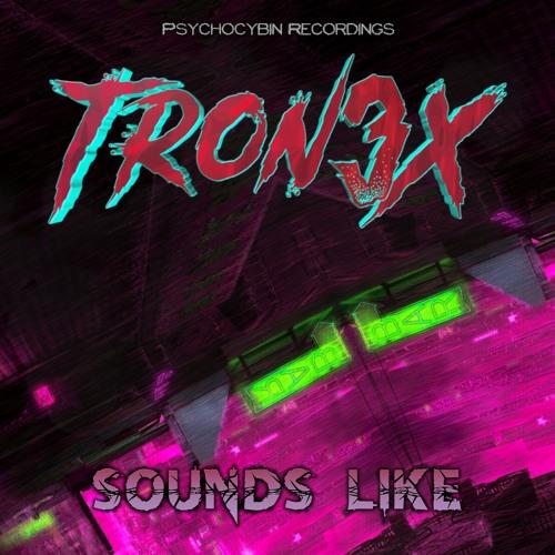 TRON3X - Sounds Like [2k Follower Free DL] (Psychocybin Recordings)