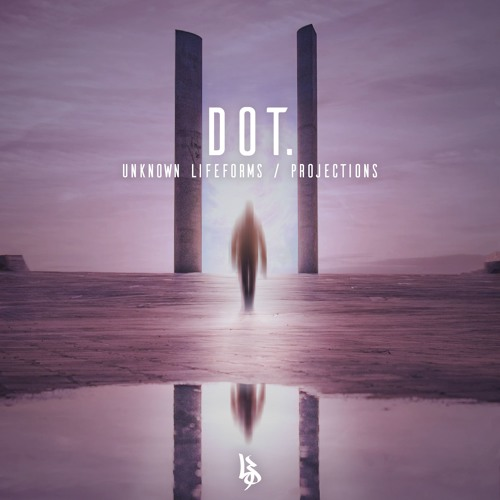 DOT. - Unknown Lifeforms / Projections (EP) 2019