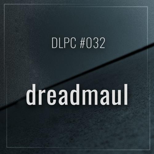 DLPC #032 - dreadmaul