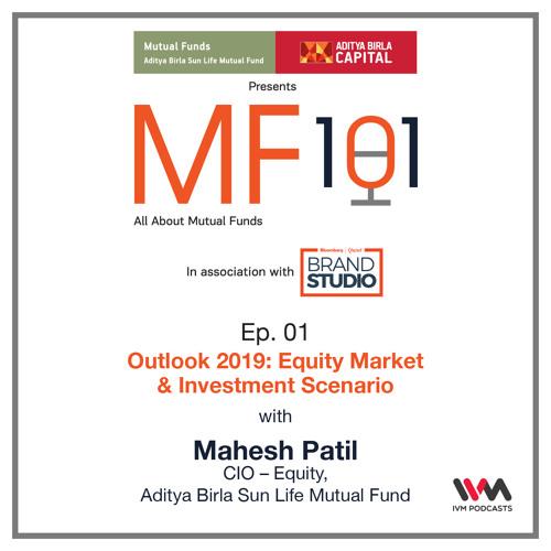 MF101 Ep. 01: Outlook 2019: Equity Market & Investment Scenario