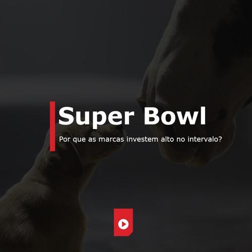 Super Bowl - Por que as marcas investem alto no intervalo?