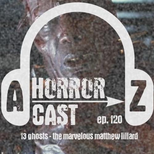Ep 120 - Thir13en Ghosts - Marvelous Matthew Lillard