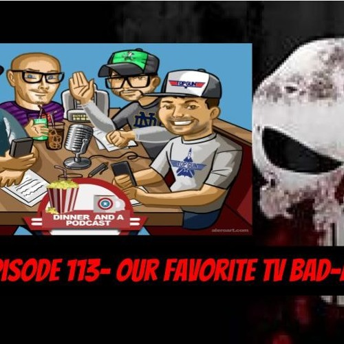 Episode 113- Our Favorite T.V. Bad-Asses!!