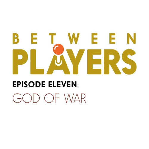 Between Players - 11: God of War