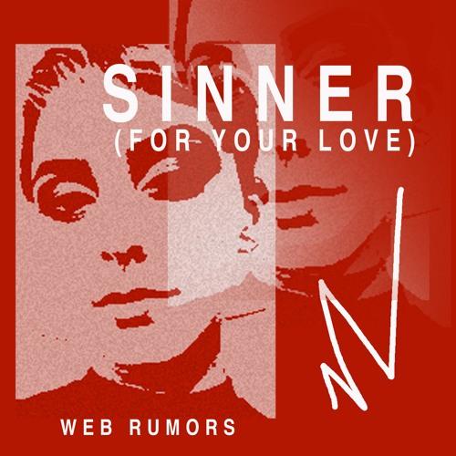 Sinner (For Your Love) - WEB RUMORS