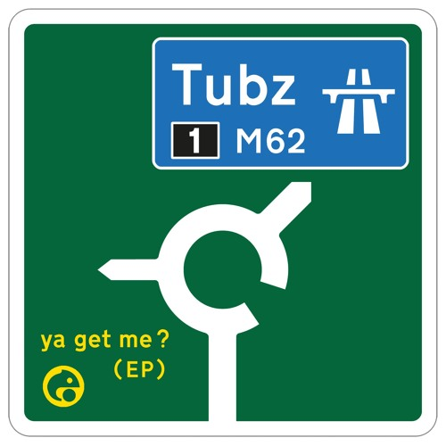 Tubz - Ya Get Me? (EP) 2019