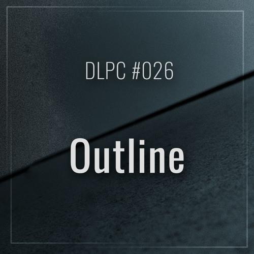 DLPC #026 - Outline