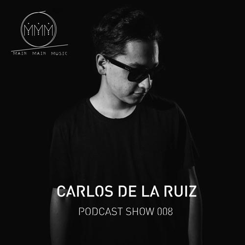 Main Main Music Podcast Show 008 - CARLOS DE LA RUIZ
