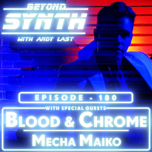 Beyond Synth - 180 - Blood & Chrome / Mecha Maiko