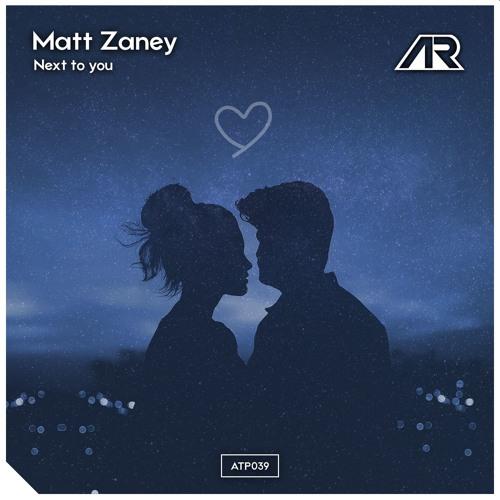 Matt Zaney - Next To You [OUT NOW ON SPOTIFY]