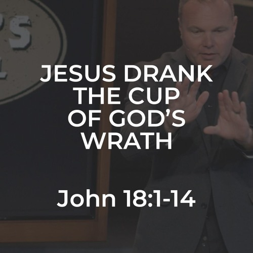 John #38 - Jesus Drank the Cup of God's Wrath