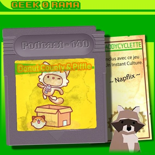 Episode 140 Geek'O'rama - Donut County  & Piffle   Instant Culture : Napflix