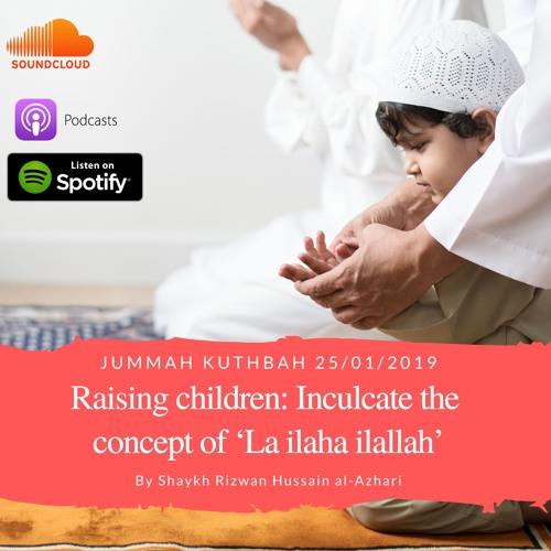 Raising Children: Inculcate the Concept of 'La Ilaha Ilallah'