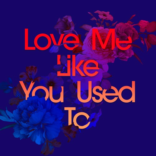 Love Me Like You Used To (ft. Cecilia Gault)