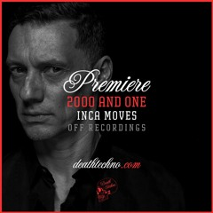 DT:Premiere   2000 and One - Inca Moves [OFF Recordings]