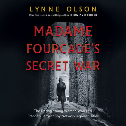 Madame Fourcade's Secret War by Lynne Olson, read by Kimberly Farr