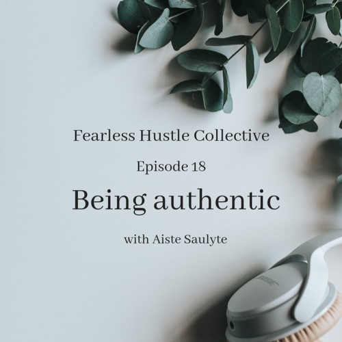 18: Being authentic with Aiste Saulyte