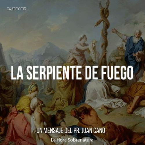 La Serpiente De Fuego - Pr. Juan Cano