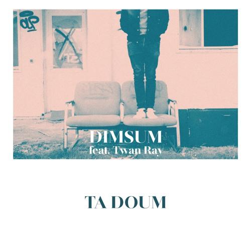 Dim Sum feat. Twan Ray - Ta Doum (Living The Dream)
