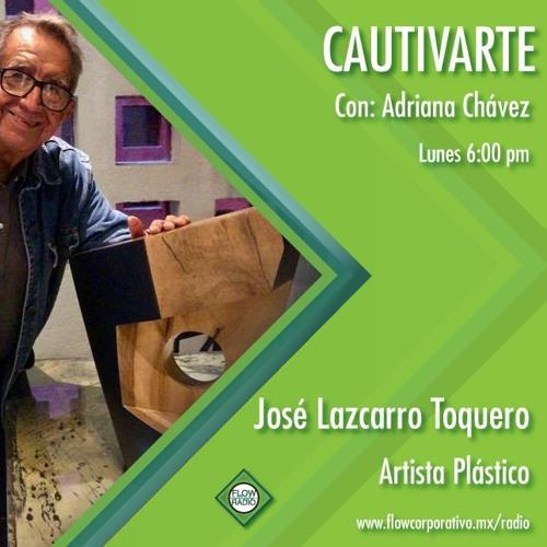 Cautivarte 142- José Lazcarro Toquero, artista plástico