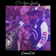 """DREAMDOLL """"On Your Head"""" (TORY LANEZ DISS)"""