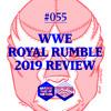 Download #055: WWE Royal Rumble 2019 Review Mp3