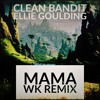 Clean Bandit (FT. Ellie Goulding) - Mama (WK Remix) [TRIMMED]