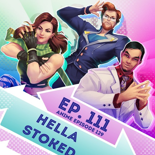 Episode 111 - Anime Ep. 129 - Hella Stoked