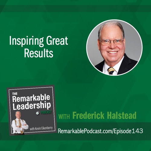 Inspiring Great Results with Fred Halstead