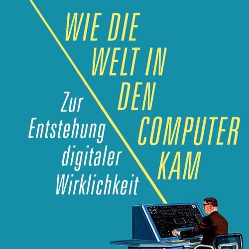 Cliocast 04: David Gugerli: Wie die Welt in den Computer kam. Zur Entstehung digitaler Wirklichkeit
