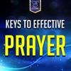 Keys To Effective Prayer