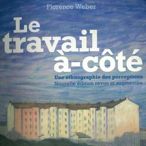 """Conférence de Florence Weber / """"Le travail à-côté"""" et la suite"""