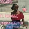 I Wanna Hold You (Ft. Roxanne) (Prod. By Vicardi)